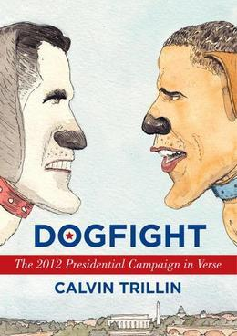 Dogfight: The 2012 Presidential Campaign in Verse