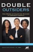 Double Outsiders: How Women of Color Can Succeed in Corporate America