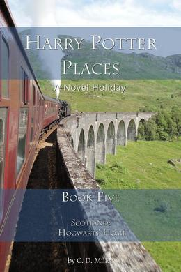 Harry Potter Places Book Five--Scotland: Hogwarts' Home