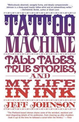 Tattoo Machine: Tall Tales, True Stories, and My Life in Ink