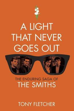 A Light That Never Goes Out: The Enduring Saga of the Smiths