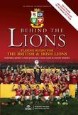 Behind the Lions: Playing Rugby for the British &amp; Irish Lions