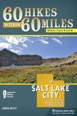 60 Hikes Within 60 Miles: Salt Lake City: Including Ogden, Provo, and the Uintas
