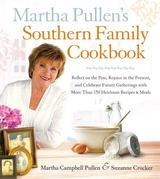 Martha Pullen's Southern Family Cookbook: Reflect on the Past, Rejoice in the Present, and Celebrate Future Gatherings with More than 250 Heirloom Rec
