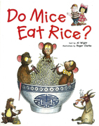 Do Mice Eat Rice ?: Did you ever wonder why we eat what we do?