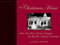 The Christmas House: How One Man's Dream Changed the Way We Celebrate Christmas