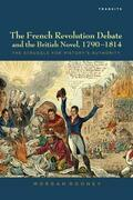 The French Revolution Debate and the British Novel, 1790-1814: The Struggle for History's Authority