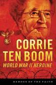 Corrie ten Boom: World War II Heroine