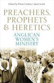 Preachers, Prophets and Heretics: Anglican Women's Ministry