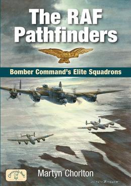 The RAF Pathfinders: Bomber Command S Elite Squadron
