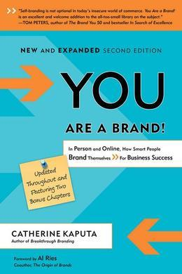 You Are A Brand, 2nd Edition: In Person and Online, How Smart People Brand Themselves For Business Success