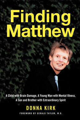 Finding Matthew: A Child with Brain Damage, a Young Man with Mental Illness, a Son and Brother with Extraordinary Spirit