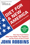 Diet for a New America 25th Anniversary Edition: How Your Food Choices Affect Your Health, Your Happiness, and the Future of Life on Earth
