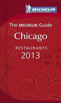 MICHELIN Guide Chicago 2013: Restaurants &amp; Hotels