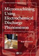 Micromachining Using Electrochemical Discharge Phenomenon