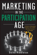 Marketing in the Participation Age: A Guide to Motivating People to Join, Share, Take Part, Connect, and Engage