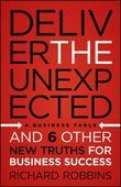 Deliver the Unexpected: And Six Other New Truths for Business Success