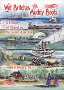 Wet Britches and Muddy Boots: A History of Travel in Victorian America
