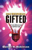 Incredibly Gifted: A Fresh, Biblical Look at Spiritual Gifts