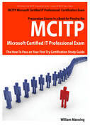MCITP Microsoft Certified IT Professional Certification Exam Preparation Course in a Book for Passing the MCITP Microsoft Certified IT Professional Ex