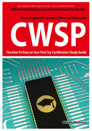 CWSP Certified Wireless Security Professional  Certification Exam Preparation Course in a Book for Passing the CWSP Certified Wireless Security Profes