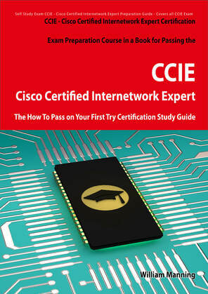 Cisco Certified Internetwork Expert - CCIE Certification Exam Preparation Course in a Book for Passing the Cisco Certified Internetwork Expert - CCIE