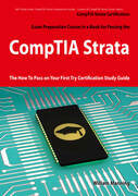 CompTIA Strata Certification Exam Preparation Course in a Book for Passing the CompTIA Strata Exam - The How To Pass on Your First Try Certification S