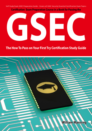 GSEC GIAC Security Essential Certification Exam Preparation Course in a Book for Passing the GSEC Certified Exam - The How To Pass on Your First Try C