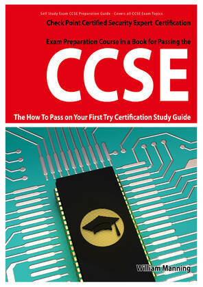 CCSE Check Point Certified Security Expert Exam Preparation Course in a Book for Passing the CCSE Certified Exam - The How To Pass on Your First Try C