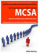 MCSA Microsoft Certified Systems Administrator Exam Preparation Course in a Book for Passing the MCSA Systems Security Certified Exam - The How To Pas