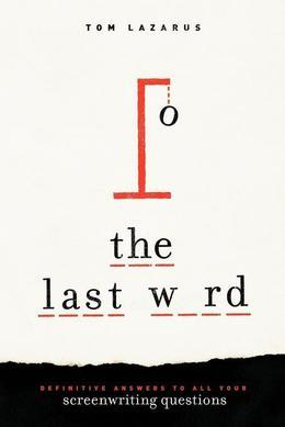 The Last Word: Definitive Answers to All Your Screenwriting Questions