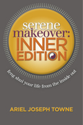 Serene Makeover Inner Edition: Feng Shui Your Life from the Inside Out