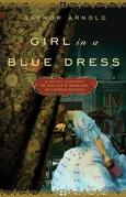 Girl in a Blue Dress: A Novel Inspired by the Life and Marriage of Charles Dickens