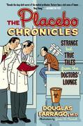 The Placebo Chronicles: Strange But True Tales From the Doctors' Lounge