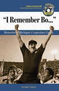 """I Remember Bo. . ."": Memories of Michigan's Legendary Coach"
