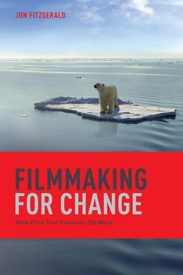 Filmmaking for Change: Make Films That Transform the World