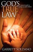 God¿s True Law: A Parent¿s Guide to Raising Successful Children