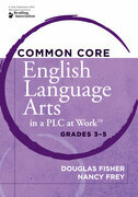 "Common Core English Language Arts in a PLC at Workâ""¢, Grades 3-5"