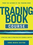 The Trading Book Course:   A Practical Guide to Profiting with Technical Analysis
