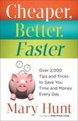 Cheaper, Better, Faster: Over 2,000 Tips and Tricks to Save You Time and Money Every Day