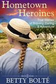 Hometown Heroines (True Stories of Bravery, Daring & Adventure)