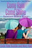 Come Rain or Come Shine - Friendships Between Women