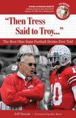 &quot;Then Tress Said to Troy. . .&quot;: The Best Ohio State Football Stories Ever Told