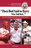 &quot;Then Bud Said to Barry, Who Told Bob. . .&quot;: The Best Oklahoma Sooners Stories Ever Told
