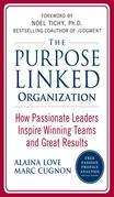 The Purpose Linked Organization: How Passionate Leaders Inspire Winning Teams and Great Results
