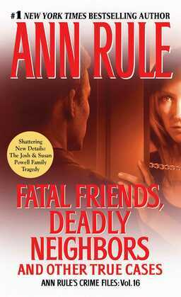 Fatal Friends, Deadly Neighbors: Ann Rule's Crime Files Volume 16