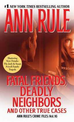 Fatal Friends, Deadly Neighbors: Ann Rule's Crime Files Volume 16