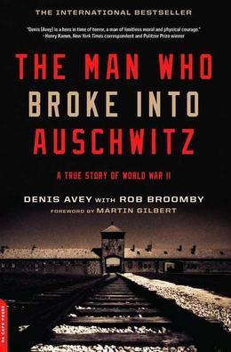 The Man Who Broke Into Auschwitz: A True Story of World War II