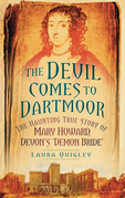 The Devil Comes to Dartmoor: The Haunting True Story of Mary Howard, Devon's 'Demon Bride'