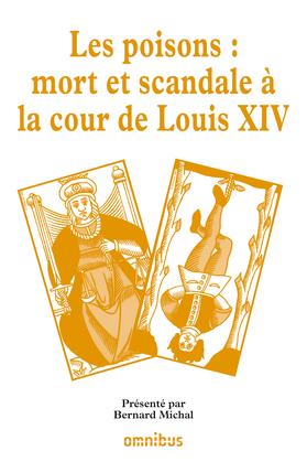 Les poisons : Mort et scandale à la cour de Louis XIV